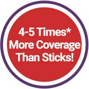4 - 5 Times* More Coverage Than Sticks